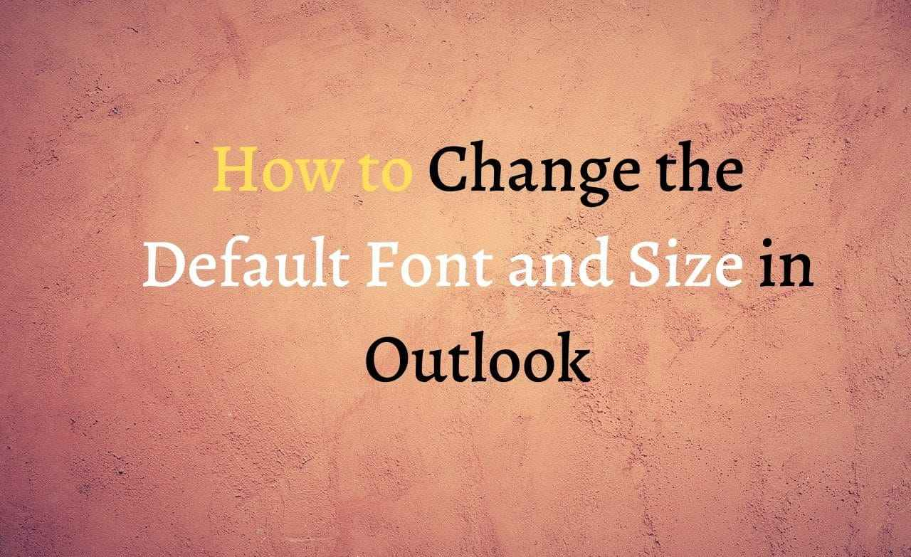 How to Change the Default Font and Size in Outlook