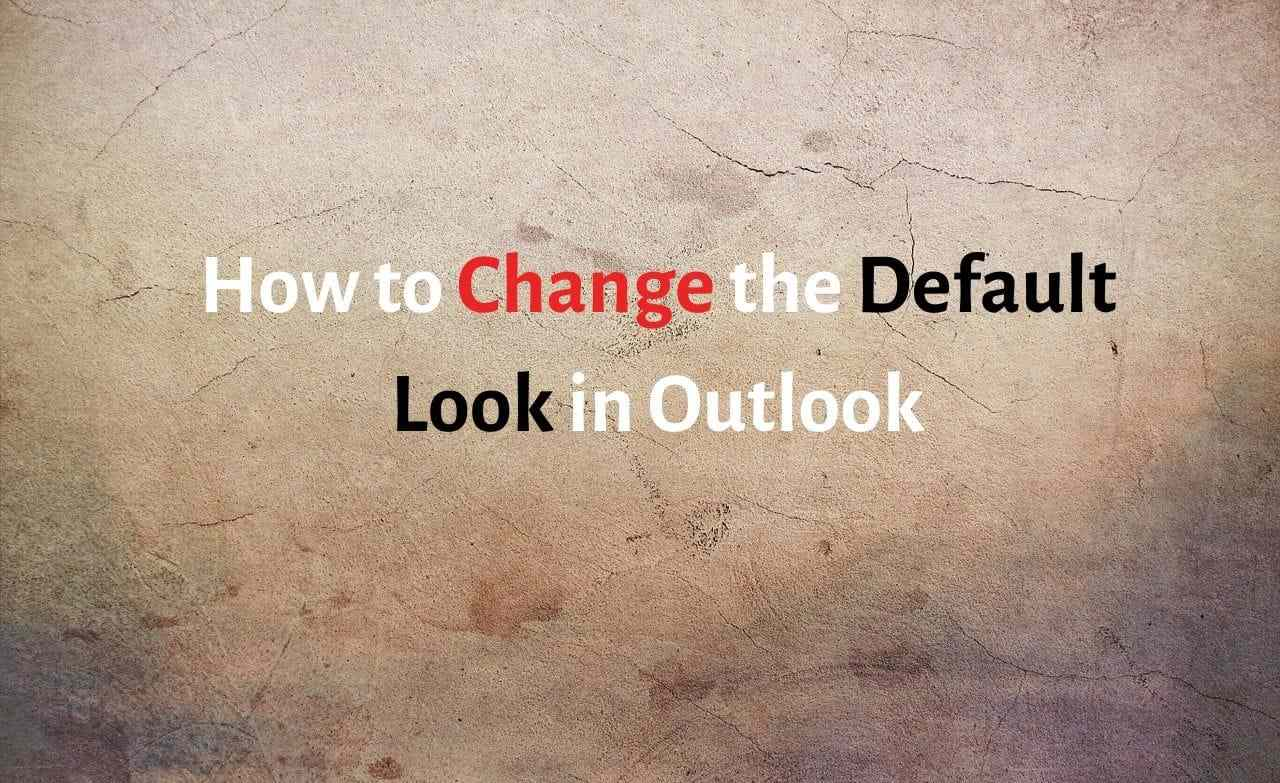 How to Change the Default Look in Outlook