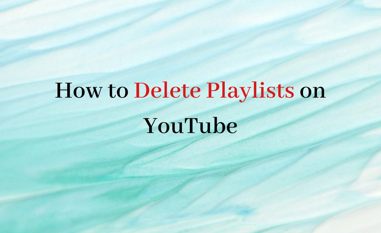 How to Delete Playlists on YouTube