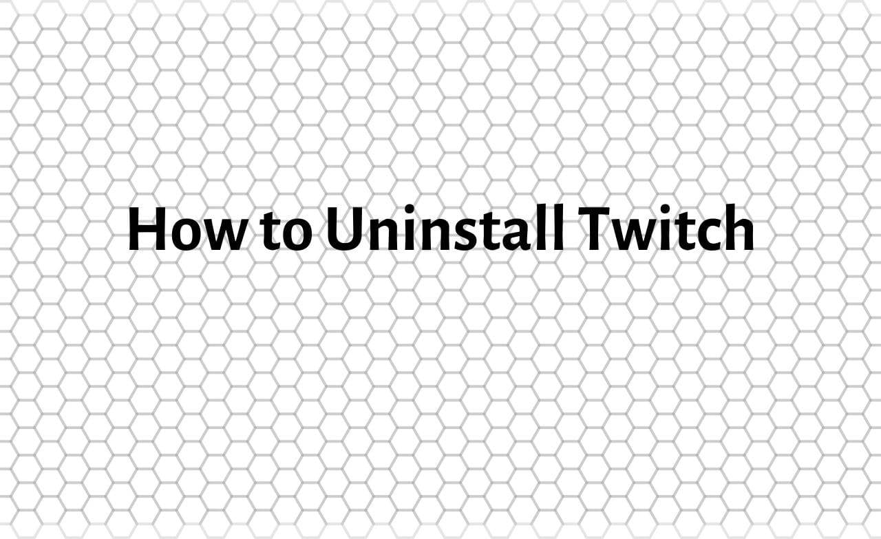 How to Uninstall Twitch